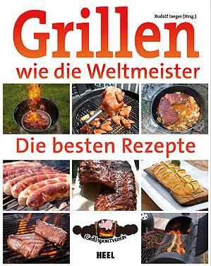 Rudolf Jäger (Hrsg.): Grillen wie die Weltmeister - Die besten Rezepte
